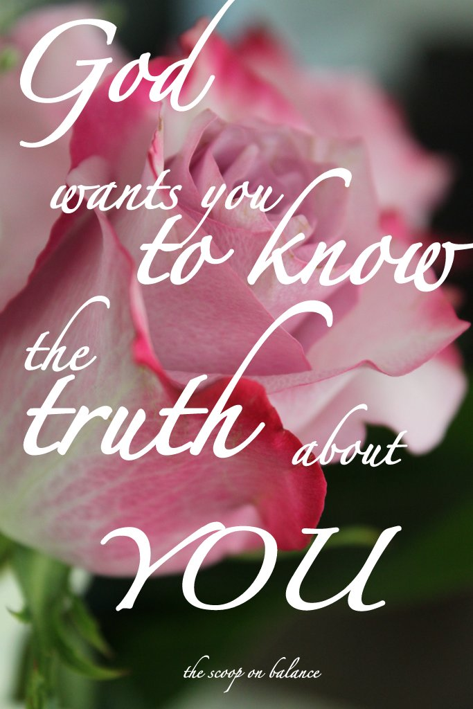 God Wants You to Know the Truth About You