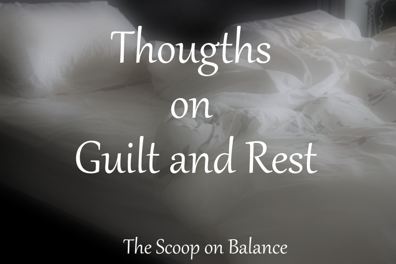 Everyday Balance:  Thoughts on Guilt and Rest