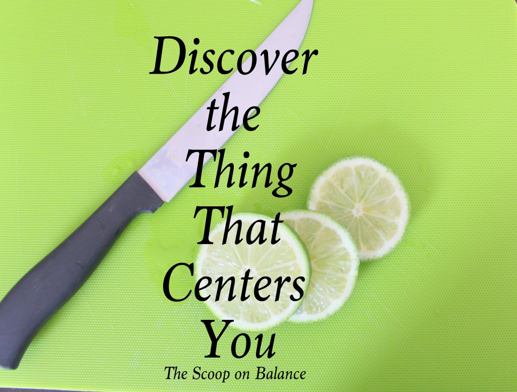 Discover the Thing That Centers You