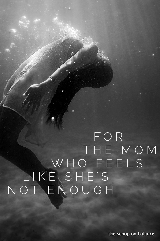 For the Mom Who Feels Like She's Not Enough