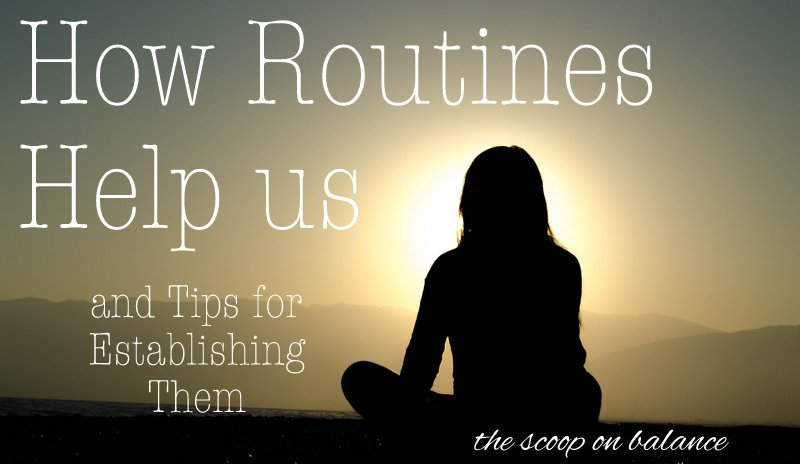 How Routines Help Us (and Tips for Establishing Them)