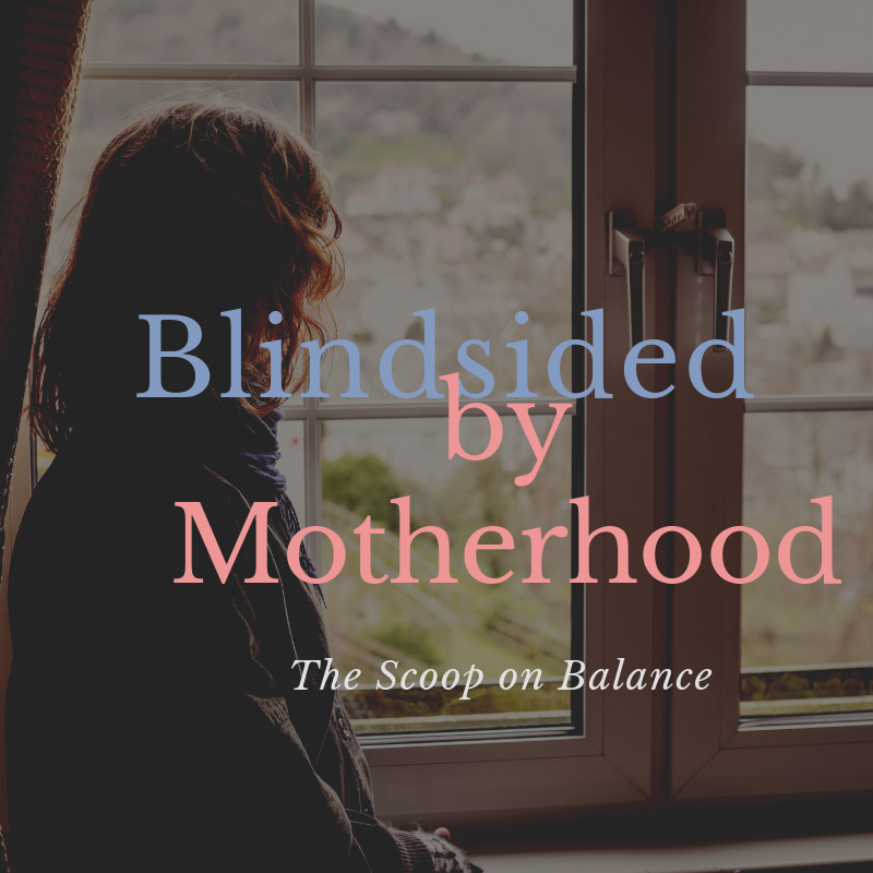 Blindsided by Motherhood